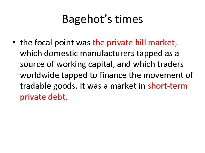 Bagehot's times • the focal point was the private bill market, which domestic manufacturers