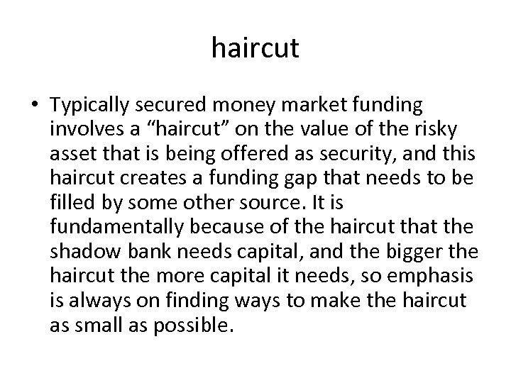 """haircut • Typically secured money market funding involves a """"haircut"""" on the value of"""