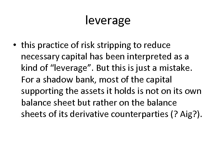 leverage • this practice of risk stripping to reduce necessary capital has been interpreted