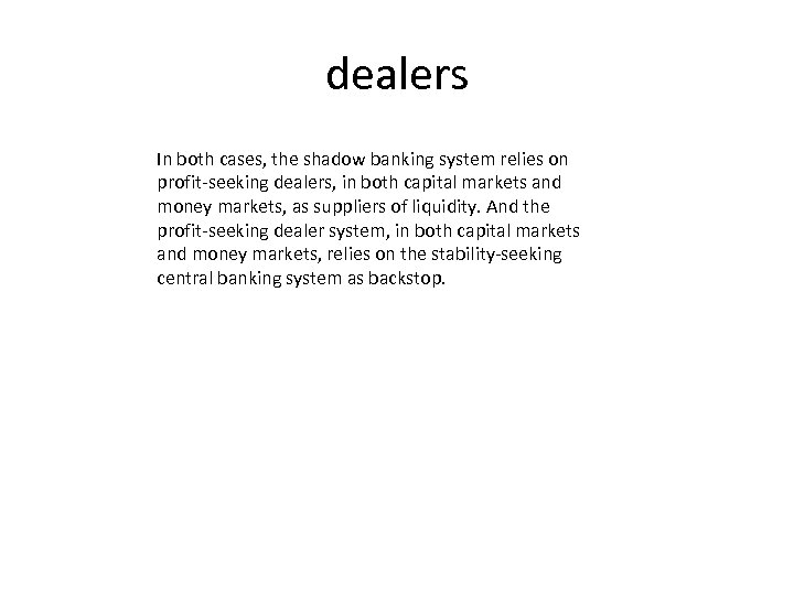dealers In both cases, the shadow banking system relies on profit-seeking dealers, in both