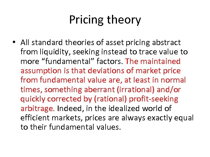 Pricing theory • All standard theories of asset pricing abstract from liquidity, seeking instead