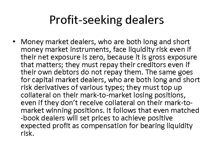 Profit-seeking dealers • Money market dealers, who are both long and short money market