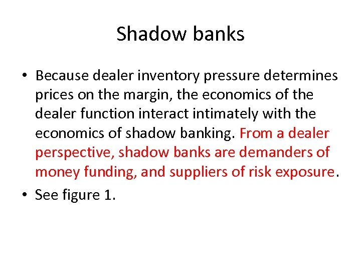 Shadow banks • Because dealer inventory pressure determines prices on the margin, the economics