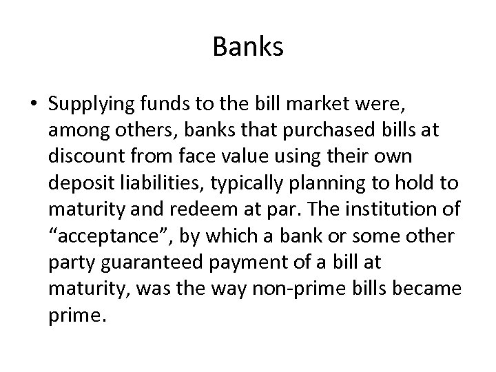 Banks • Supplying funds to the bill market were, among others, banks that purchased
