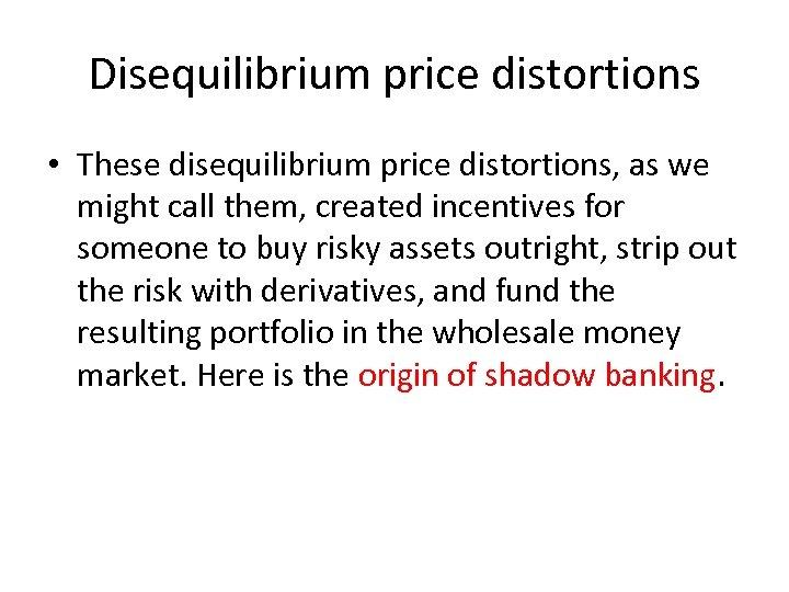 Disequilibrium price distortions • These disequilibrium price distortions, as we might call them, created