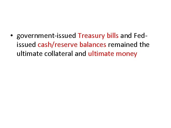 • government-issued Treasury bills and Fedissued cash/reserve balances remained the ultimate collateral and