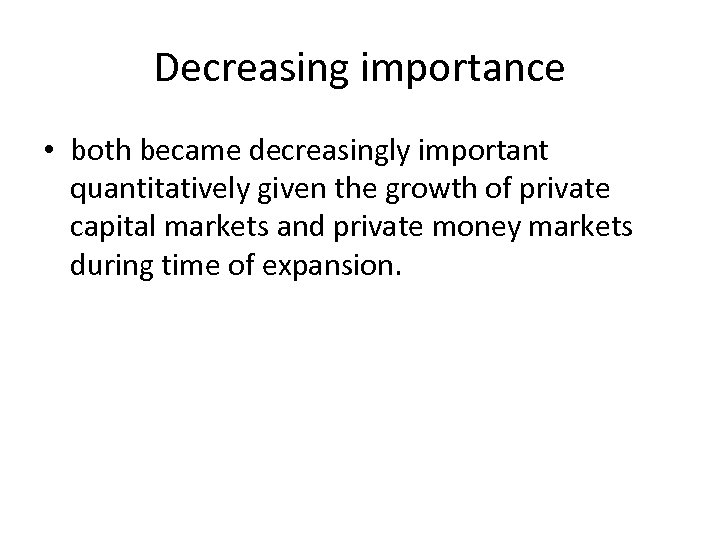 Decreasing importance • both became decreasingly important quantitatively given the growth of private capital