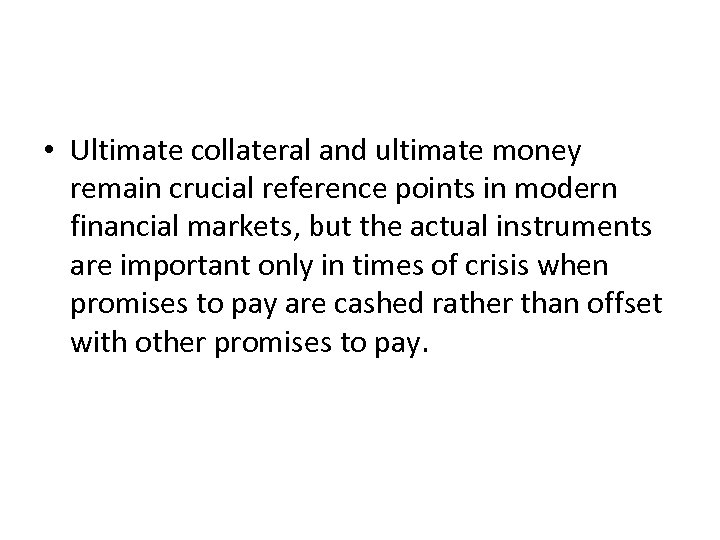 • Ultimate collateral and ultimate money remain crucial reference points in modern financial