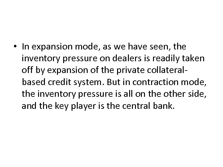 • In expansion mode, as we have seen, the inventory pressure on dealers