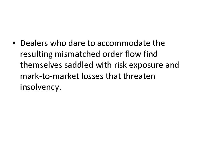 • Dealers who dare to accommodate the resulting mismatched order flow find themselves