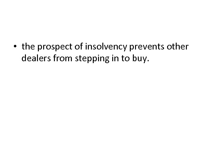 • the prospect of insolvency prevents other dealers from stepping in to buy.