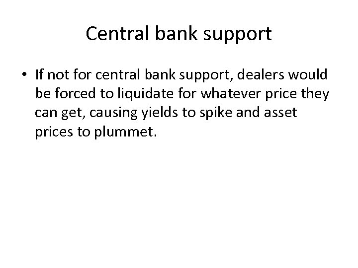 Central bank support • If not for central bank support, dealers would be forced
