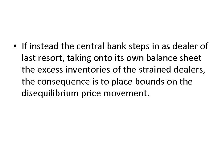 • If instead the central bank steps in as dealer of last resort,