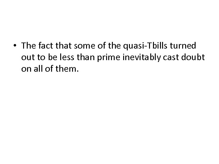 • The fact that some of the quasi-Tbills turned out to be less