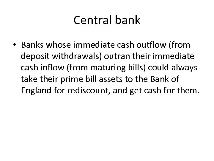 Central bank • Banks whose immediate cash outflow (from deposit withdrawals) outran their immediate
