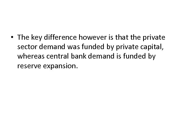 • The key difference however is that the private sector demand was funded