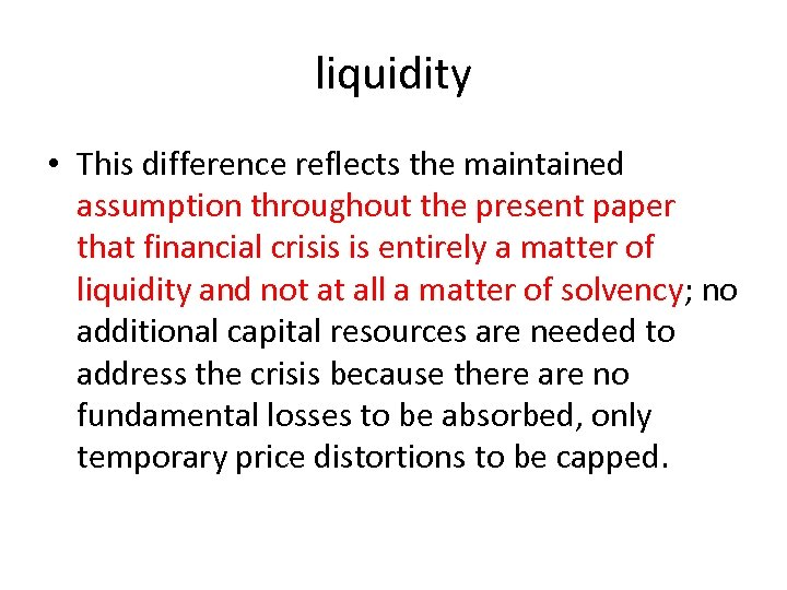 liquidity • This difference reflects the maintained assumption throughout the present paper that financial