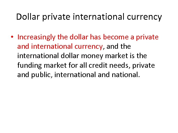 Dollar private international currency • Increasingly the dollar has become a private and international