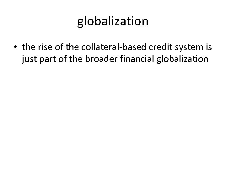 globalization • the rise of the collateral-based credit system is just part of the