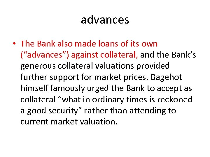 """advances • The Bank also made loans of its own (""""advances"""") against collateral, and"""