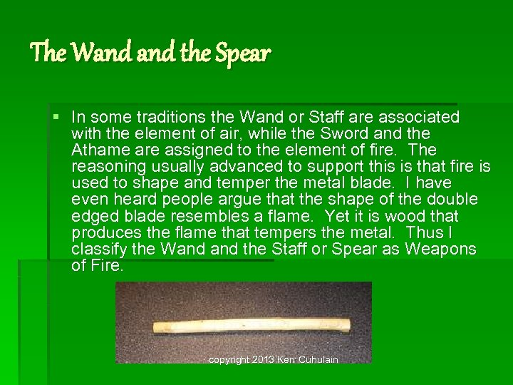 The Wand the Spear § In some traditions the Wand or Staff are associated