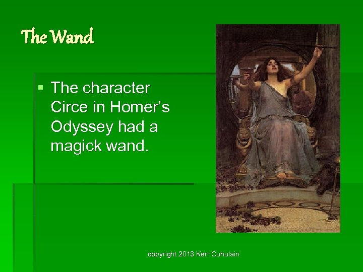 The Wand § The character Circe in Homer's Odyssey had a magick wand. copyright