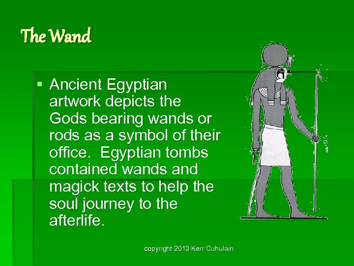 The Wand § Ancient Egyptian artwork depicts the Gods bearing wands or rods as