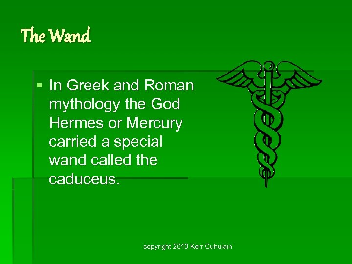 The Wand § In Greek and Roman mythology the God Hermes or Mercury carried