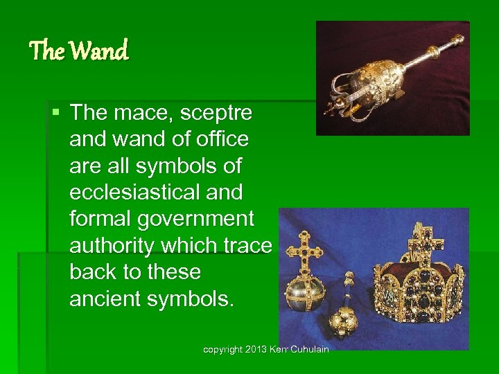 The Wand § The mace, sceptre and wand of office are all symbols of