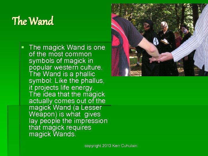 The Wand § The magick Wand is one of the most common symbols of