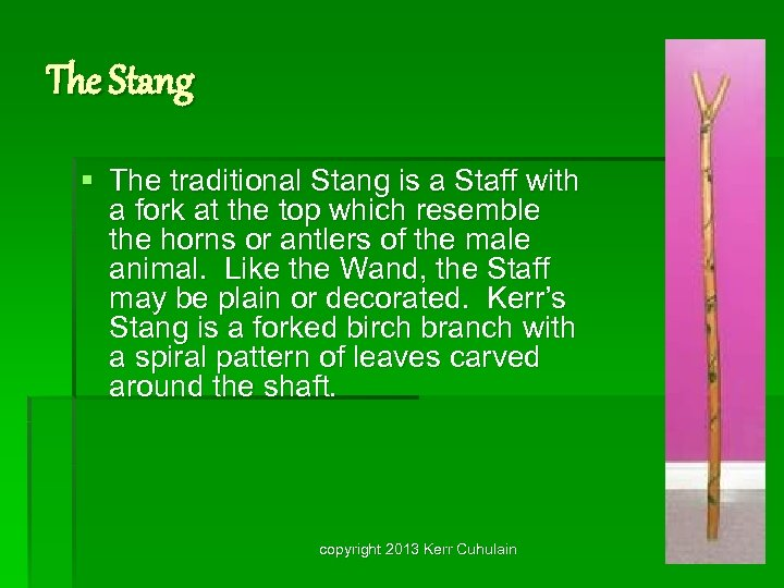 The Stang § The traditional Stang is a Staff with a fork at the