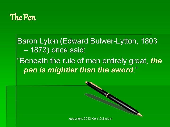 "The Pen Baron Lyton (Edward Bulwer-Lytton, 1803 – 1873) once said: ""Beneath the rule"