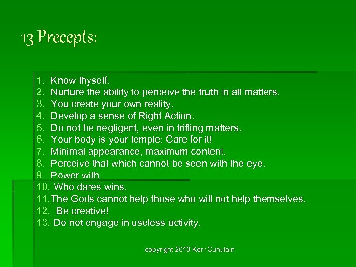 13 Precepts: 1. Know thyself. 2. Nurture the ability to perceive the truth in