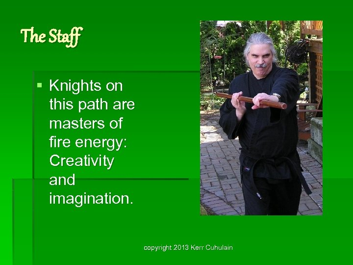 The Staff § Knights on this path are masters of fire energy: Creativity and