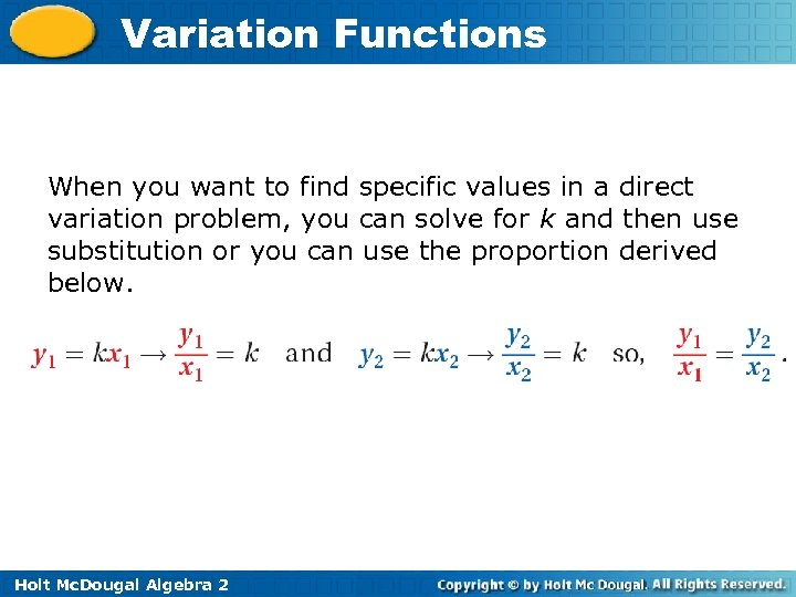 Variation Functions When you want to find specific values in a direct variation problem,