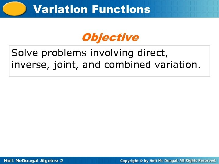 Variation Functions Objective Solve problems involving direct, inverse, joint, and combined variation. Holt Mc.