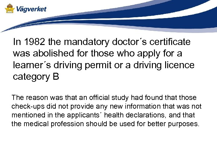 In 1982 the mandatory doctor´s certificate was abolished for those who apply for a