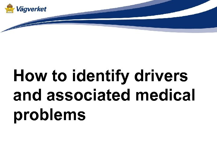 How to identify drivers and associated medical problems