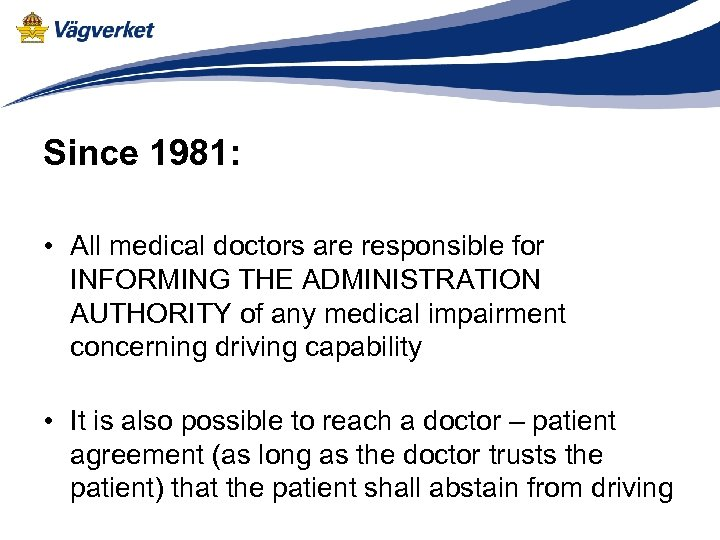 Since 1981: • All medical doctors are responsible for INFORMING THE ADMINISTRATION AUTHORITY of