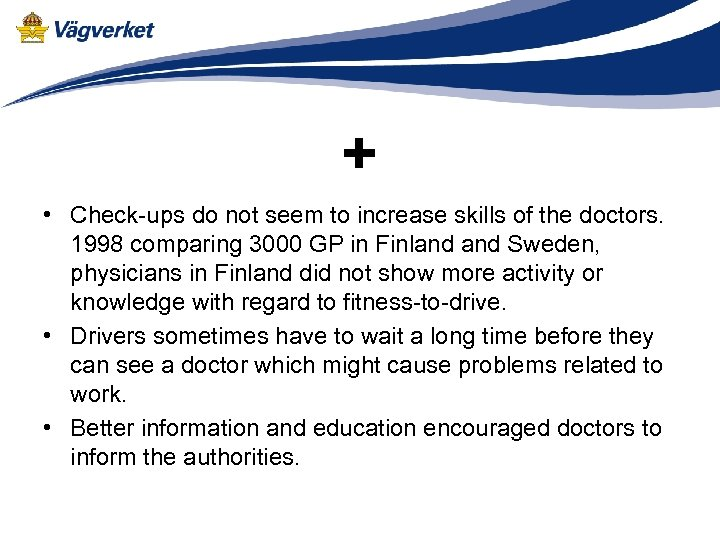 + • Check-ups do not seem to increase skills of the doctors. 1998 comparing