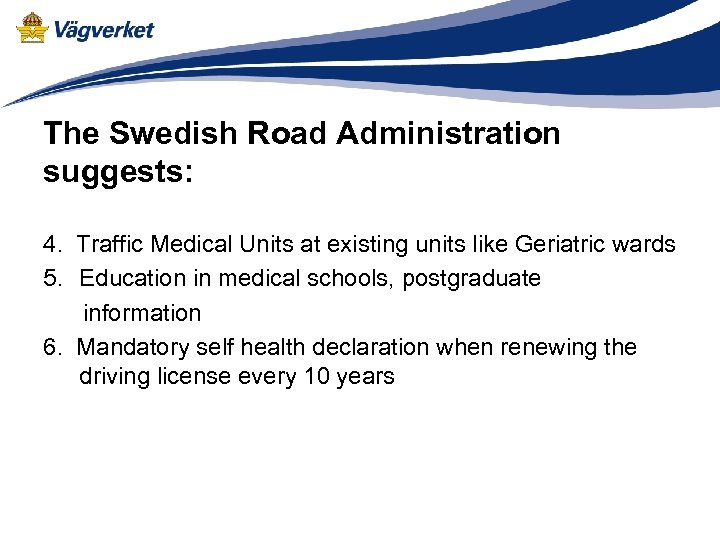 The Swedish Road Administration suggests: 4. Traffic Medical Units at existing units like Geriatric