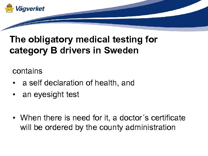The obligatory medical testing for category B drivers in Sweden contains • a self