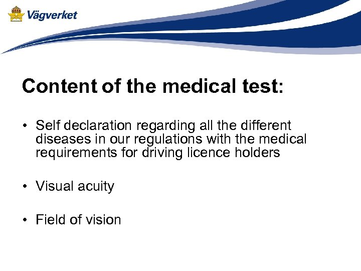 Content of the medical test: • Self declaration regarding all the different diseases in