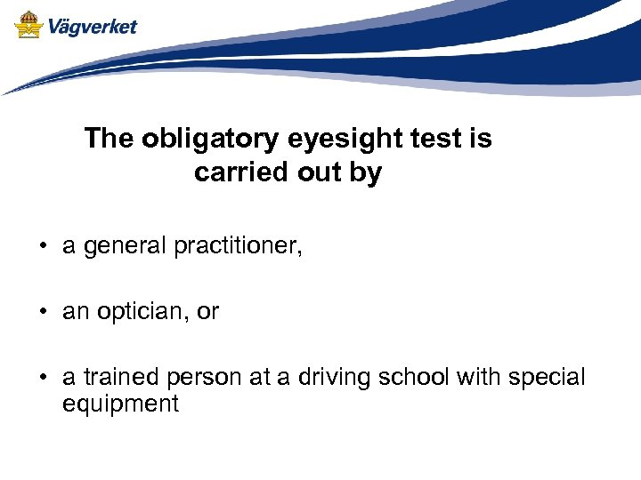 The obligatory eyesight test is carried out by • a general practitioner, • an