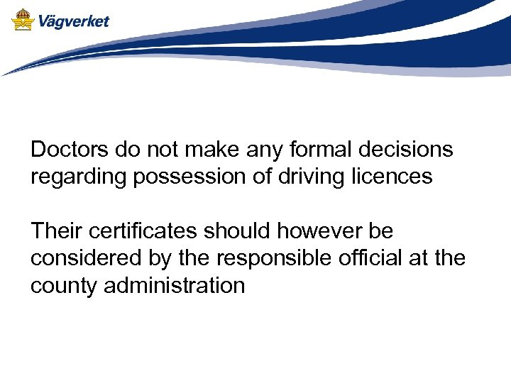 Doctors do not make any formal decisions regarding possession of driving licences Their certificates
