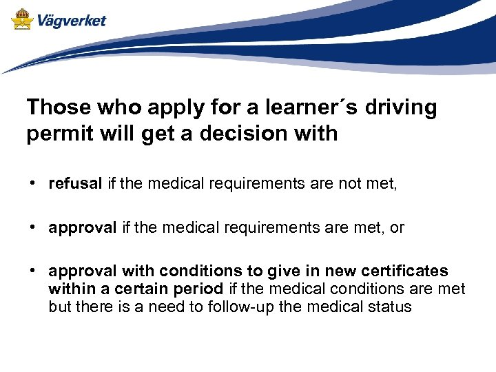 Those who apply for a learner´s driving permit will get a decision with •