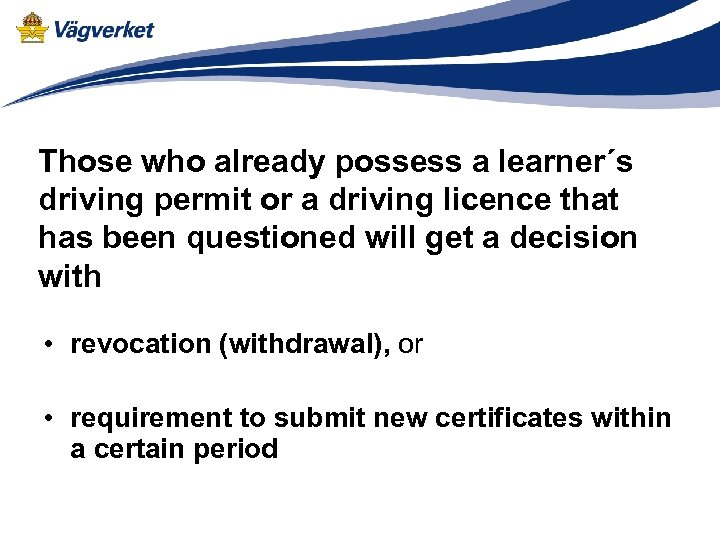 Those who already possess a learner´s driving permit or a driving licence that has