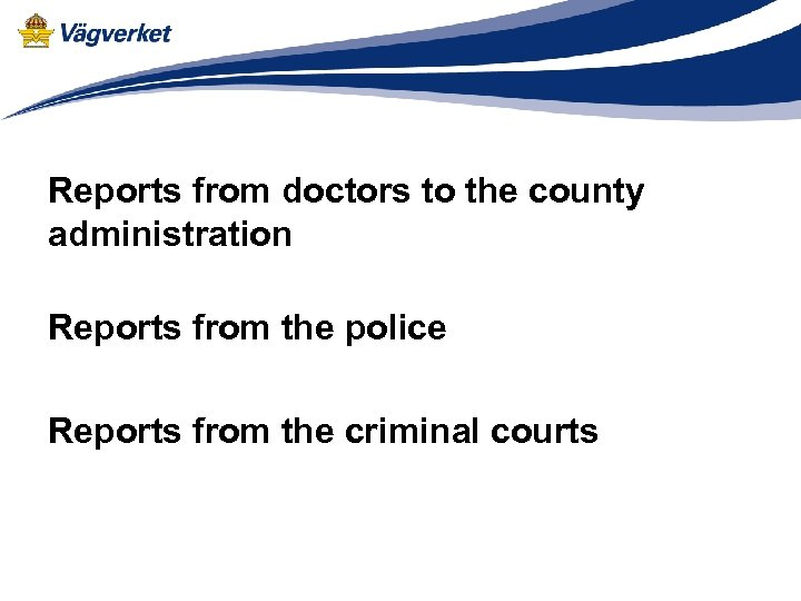 Reports from doctors to the county administration Reports from the police Reports from the