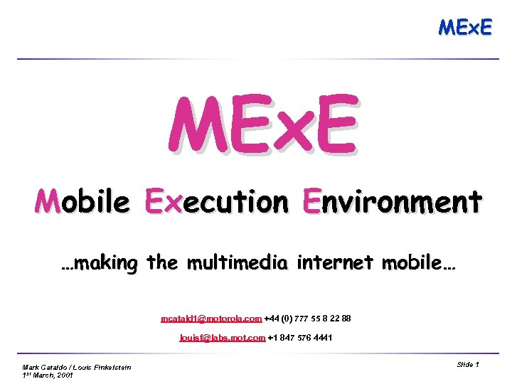 MEx. E Mobile Execution Environment …making the multimedia internet mobile… mcatald 1@motorola. com +44