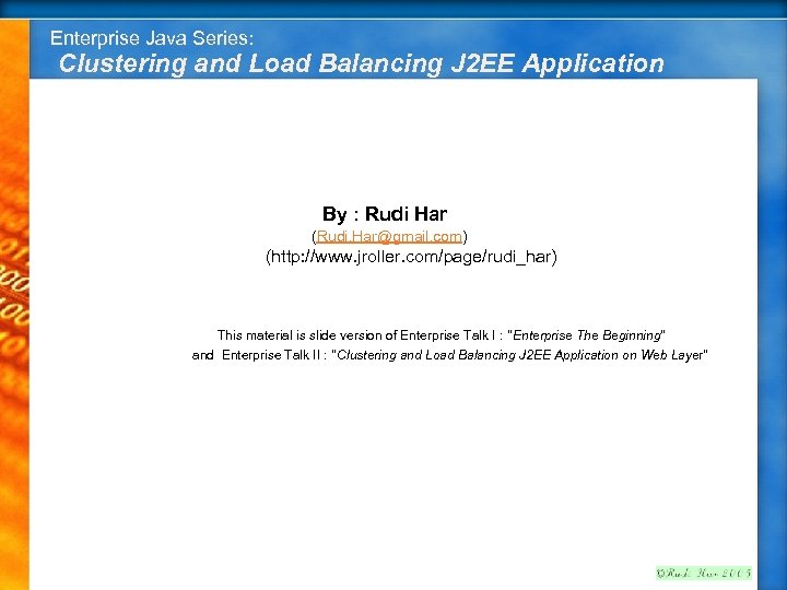 Enterprise Java Series: Clustering and Load Balancing J 2 EE Application By : Rudi